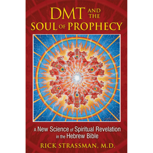 DMT and the Soul of Prophecy, Rick Strassman, M.D.