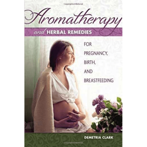 Aromatherapy and Herbal Remedies for Pregnancy, Birth and Breastfeeding 9781570673283