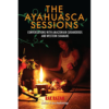 The Ayahuasca Sessions