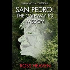Shamanic Plant Medicine: San Pedro, The Gateway to Wisdom