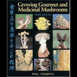 Growing Gourmet and Medicinal Mushrooms - Paul Stamets